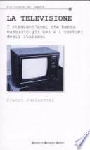 La televisione i cinquant'anni che hanno cambiato gli usi e i costumi degli italiani ++ CN SPEDIZIONE PIEGO LIBRI GRATUITA