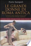 Le grandi donne di Roma antica + Passioni, intrighi, atrocità degli imperatori romani