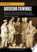 Sardegna criminale dalla banda Di Bella a Graziano Mesina, dalla rivolta dei feudatari sardi al sequestro Melis : trecento anni di omicidi, brigantaggio e rapimenti nell'isola più misteriosa del Mediterraneo
