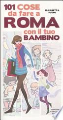 101 cose da fare a Roma con il tuo bambino ++ CON SPEDIZIONE PIEGO LBRI GRATUITA