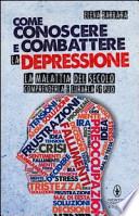 come conoscere e combattere la depressione (la malattia del secolo conoscerla e curarla si può)