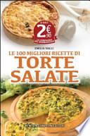 LE 100 MIGLIORI RICETTE DI TORTE SALATE