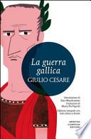 La guerra gallica . Testo latino a fronte. Ediz. integrale