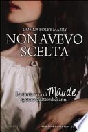 Non avevo scelta - la storia vera  di Maude sposa a quattordici anni