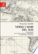 Verso i mari del sud. L'esplorazione del Pacifico centrale e meridionale da Magellano a Malaspina