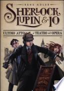 SHERLOCK, LUPIN & IO - 2 ULTIMO ATTO AL TEATRO DELL'OPERA