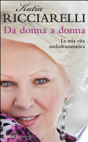 Da Donna a Donna. La Mia Vita Melodrammatica
