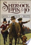 SHERLOCK, LUPIN & IO - 9 CACCIA ALLA VOLPE CON DELITTO