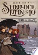 SHERLOCK, LUPIN & IO - 11 IL PORTO DEGLI INGANNI