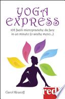 Yoga express. 108 facili micropratiche da fare in un minuto o anche meno...
