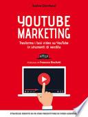 YouTube marketing. Trasforma i tuoi video su YouTube in strumenti di vendita
