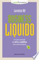 Business liquido. Come creare aziende ad alto reddito con costi minimi