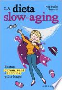 LA DIETA SLOW-AGING Restare giovani, sani e in forma più a lungo