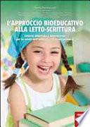 L'approccio bioeducativo alla letto-scrittura. Attività didattiche e laboratoriali per la scuola dell'infanzia e la scuola primaria