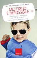Mio figlio è impossibile. Come migliorare i comportamenti oppositivi del tuo bambino