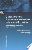 Guida pratica al trattamento basato sulla mentalizzazione. Per il disturbo borderline della personalità