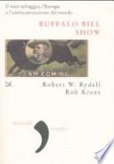 BUFFALO BILL SHOW.  Il west selvaggio, l'Europa e l'americanizzazione del mondo