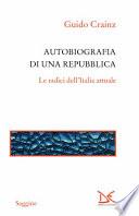 AUTOBIOGRAFIA DI UNA REPUBBLICA LE RADICI DELL'ITALIA ATTUALE