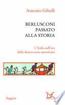 Berlusconi passato alla storia l'Italia nell'era della democrazia autoritaria