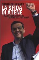 La sfida di Atene. Alexis Tsipras contro L'Europa dell'austerita