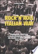 Rock'n'roll, Italian way propaganda americana e modernizzazione nell'Italia che cambia al ritmo del rock, 1954-1964