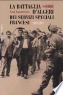 La Battaglia d'Algeri dei Servizi speciali Francesi 1955-1957