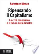 Ripensando il capitalismo la crisi economica e il futuro della sinistra