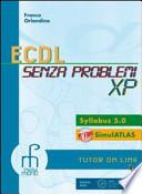 ECDL senza problemi XP. Con espansione online. Per le Scuole superiori. Con CD-ROM