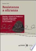 RESISTENZA  A  OLTRANZA Storia e diario di Federico Ferrari, internato militare Italiano in Germania