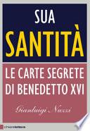 SUA SANTITA' LE CARTE SEGRETE DI BENEDETTO XVI