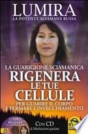 RIGENERA LE TUE CELLULE la guarigione sciamanica - con CD MEDITAZIONI