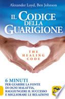 Il codice della guarigione. 6 minuti per guarire la fonte di ogni malattia, raggiungere il successo, migliorare le relazioni.