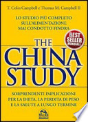 The China study lo studio più completo sull'alimentazione mai condotto finora : sorprendenti implicazioni per la dieta, la perdita di peso e la salute a lungo termine