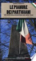 Le pianure dei partigiani 150 luoghi della Resistenza nel Nord Italia