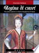 Regina di cuori: Vita della sublime e infame Margherita di Valois