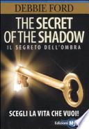 The secret of the shadow. Il segreto dell'ombra. Scegli la vita che vuoi!