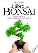 il libro dei Bonsai.Come coltivare alberi e boschetti in miniatura