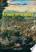 Ecumene tradita il dialogo ecumenico tra equivoci e passi falsi