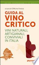 Guida al vino critico. Vini naturali, artigianali, conviviali in Italia 2015