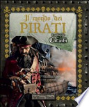 Il mondo dei pirati. I tagliagole dei Caraibi