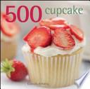 500 cupcake l'unico libro di ricette di cupcake di cui avrete bisogno