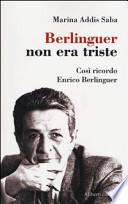 Berlinguer non era triste così ricordo Enrico Berlinguer