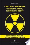centrali nucleari chernobyl, krsko, fukushima e dopo?