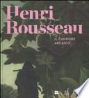 Henri Rousseau. Il Candido Arcaico