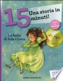 La figlia di Sole e Luna. Una storia in 15 minuti! Ediz. illustrata