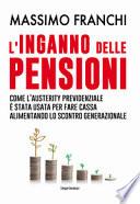 L'inganno delle pensioni. Come l'austerity previdenziale è stata usata per fare cassa alimentando lo scontro generazionale