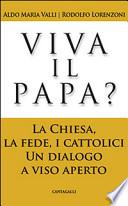 Viva il papa? La chiesa, la fede, i cattolici. Un dialogo a viso aperto