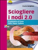 Sciogliere i nodi 2.0. Grammatica di base. Con espansione online. Per le Scuole superiori. Con CD-ROM