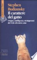 Il carattere del gatto. Origini, intelligenza, stratagemmi del Felis silvestris catus