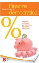 Finanza democratica. La guida completa per diventare investitori intelligenti